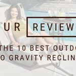 Our Review of the 10 Best Outdoor Zero Gravity Recliners