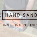 Five Of The Best Hand Sanders For Furniture Refinishing